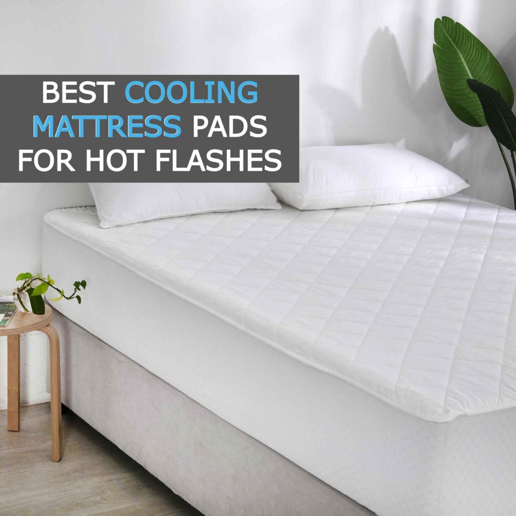 Best Cooling Mattress Pads for Hot Flashes