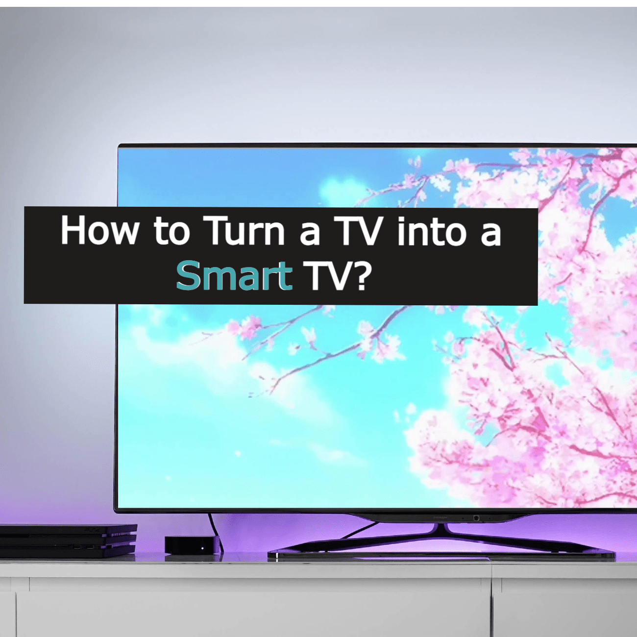 how to turn a TV into a Smart TV