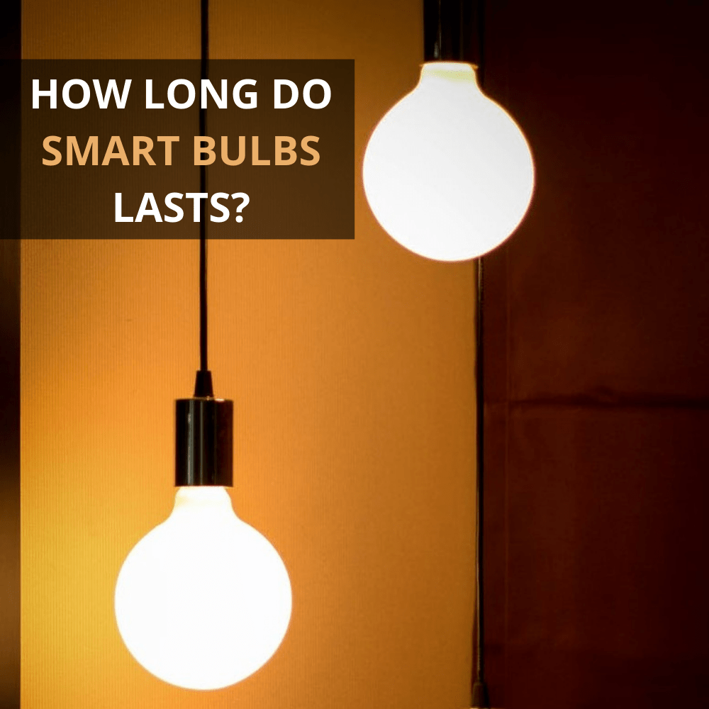 How Long Do Smart Bulbs Lasts_